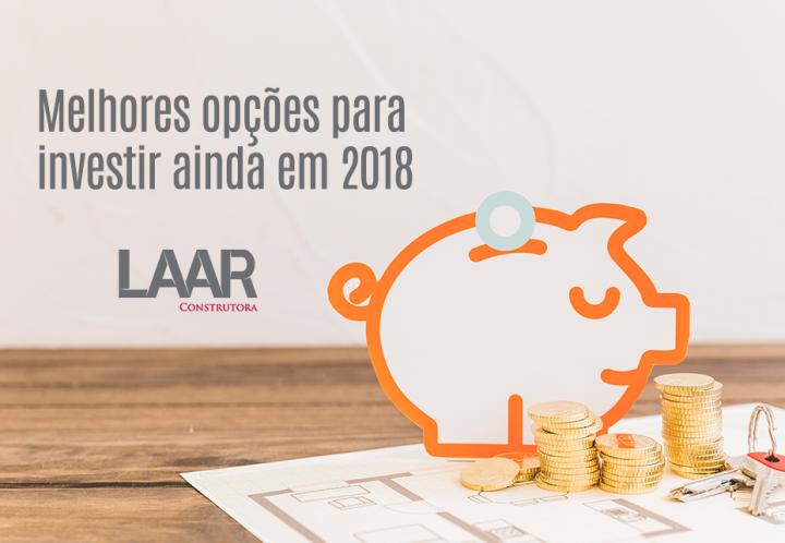 Melhores opções para investir ainda em 2018