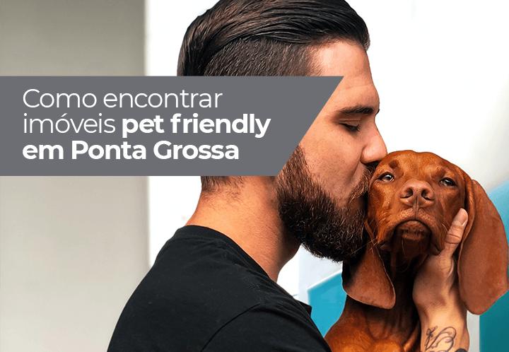 Como encontrar imóveis pet friendly em Ponta Grossa